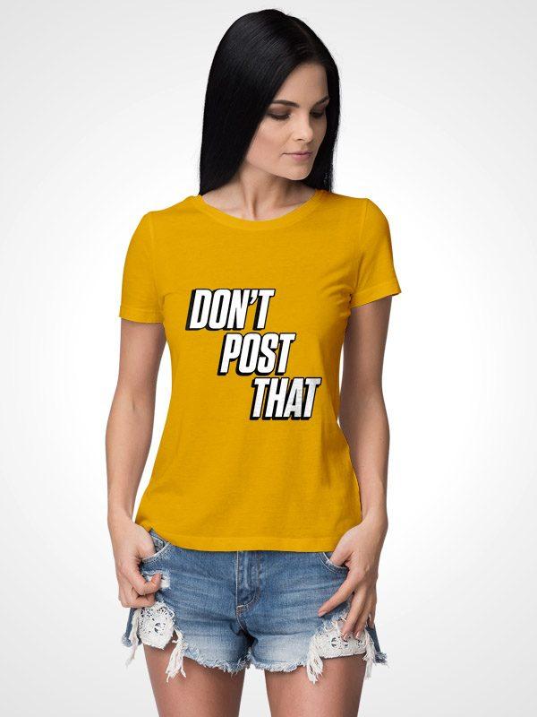 Don't Post That- Yellow Women Tshirt