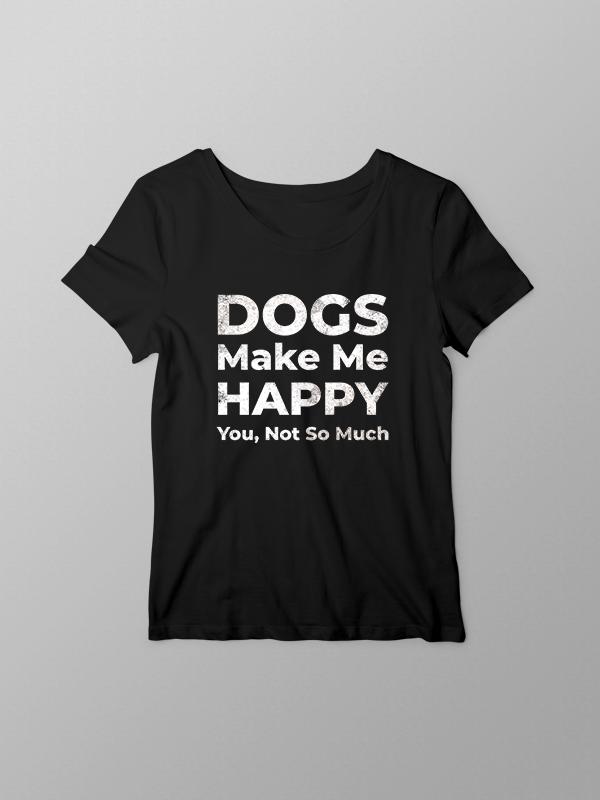 Dogs Make me Happy- Women Tshirt