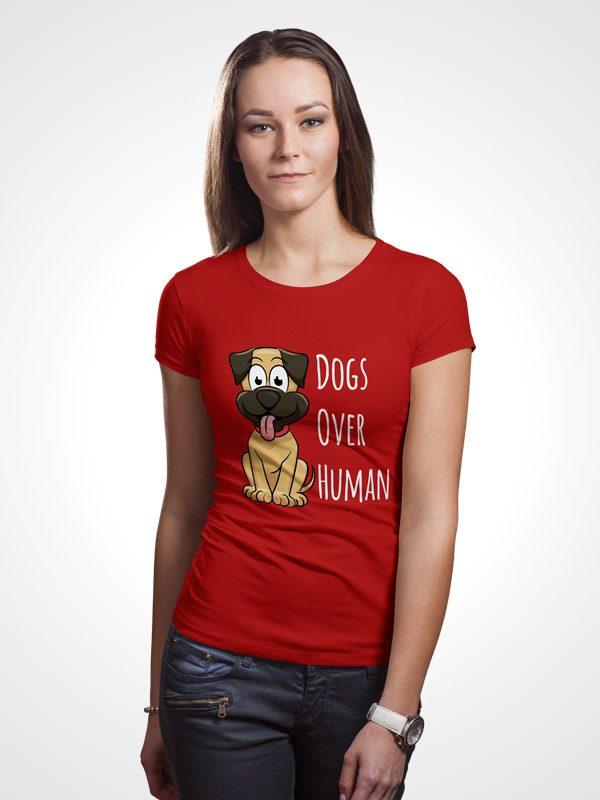 Dogs Over Human – Women Tshirt