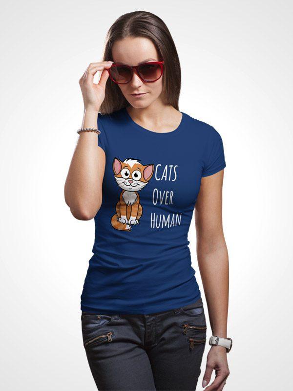 Cats over Human- Women Tshirt