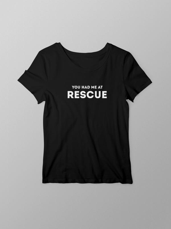 Had Me at Rescue – Women Tshirt