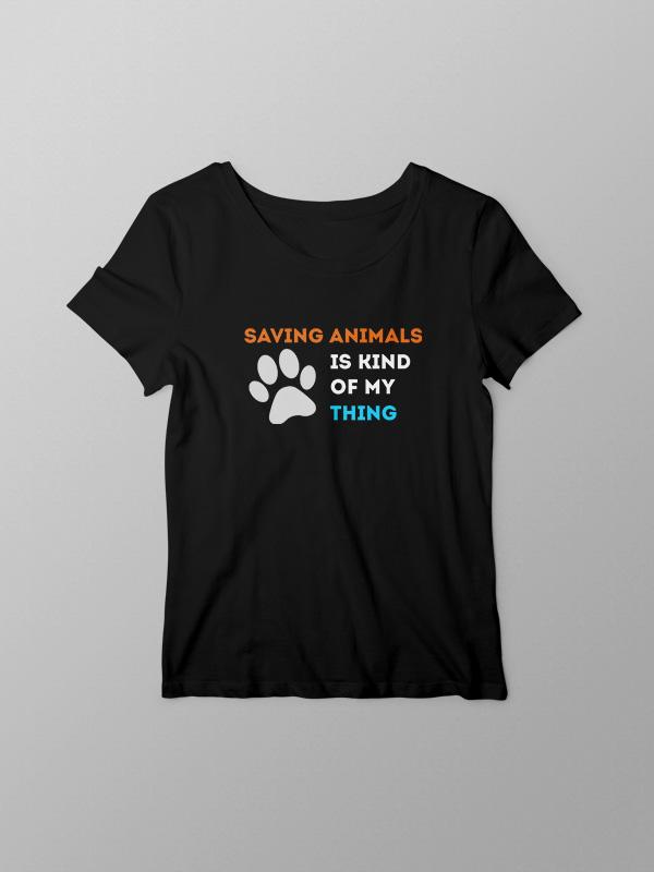 Saving Animals my kind of thing – Women Tshirt