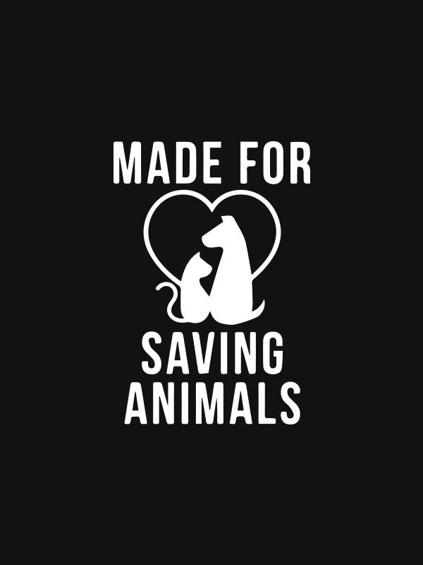 Made for Saving Animals – Vegan Tshirt