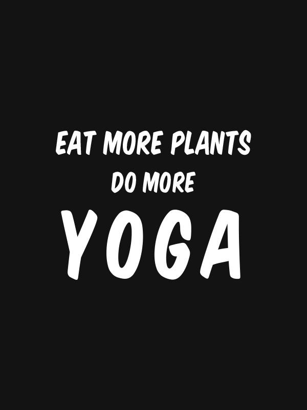 Eat more Plants, Do More Yoga – Women Tshirt