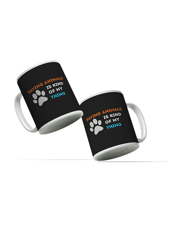 Saving Animals is my Kind of Thing- Mug