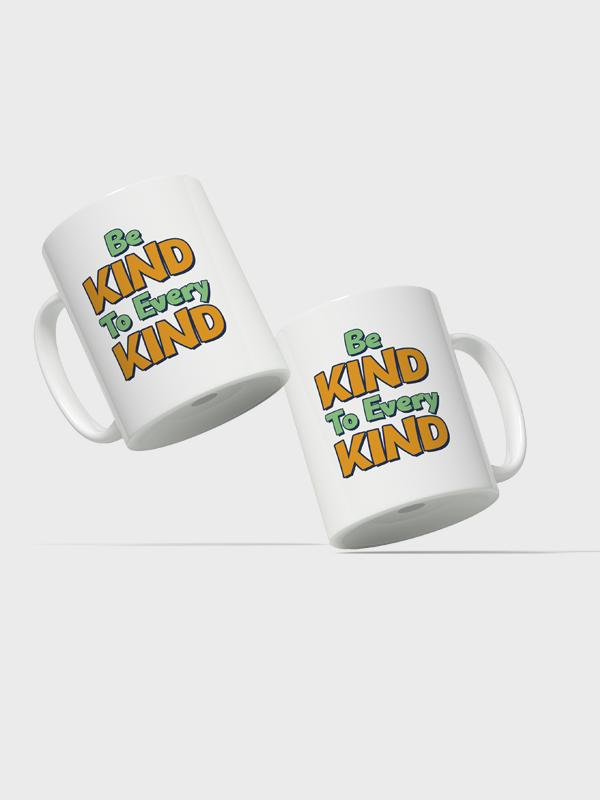 Be Kind to Every Kind – Mug