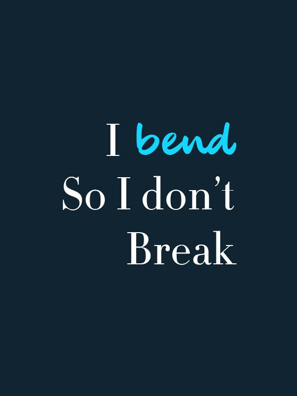 I bend so Dont break- Women Tshirt