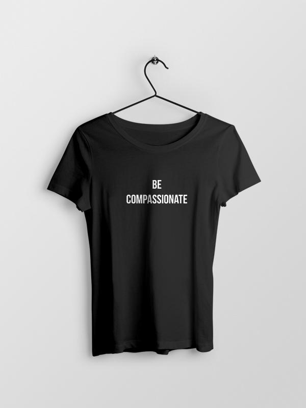 Be Compassionate – Women Tshirt