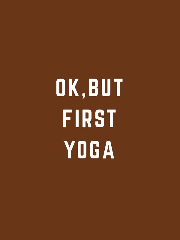 Ok But First Yoga – Women Tshirt
